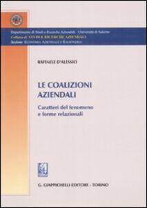 Libro Le coalizioni aziendali. Caratteri del fenomeno e forme relazionali Raffaele D'Alessio