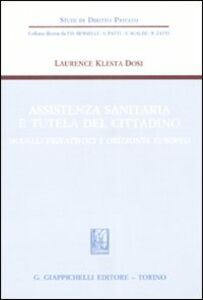 Libro Assistenza sanitaria e tutela del cittadino. Modelli privatistici e orizzonte europeo Laurence Klesta Dosi