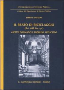 Il reato di riciclaggio (art. 648 bis c.p.). Aspetti dogmatici e problemi applicativi