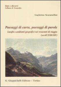 Paesaggi di carta, paesaggi di parole. Luoghi e ambienti geografici nei resoconti di viaggio (secolo XVIII-XIX)