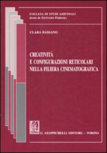 Libro Creatività e configurazioni reticolari nella filiera cinematografica Clara Bassano
