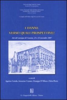 I danni: verso quali prospettive? Atti del Convegno (Catania, 23-24 novembre 2007).pdf