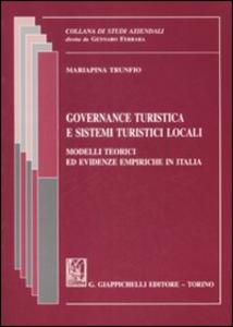Libro Governance turistica e sistemi turistici locali. Modelli teorici ed evidenze empiriche in Italia Mariapina Trunfio
