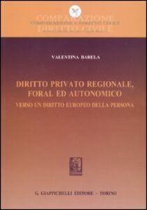 Libro Diritto privato regionale, foral ed autonomico. Verso un diritto europeo della persona Valentina Barela