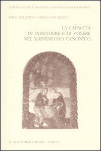 Libro La capacità di intendere e di volere nel matrimonio canonico Piero Pellegrino , M. Luisa Tacelli
