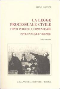 La legge processuale civile. Fonti interne e comunitarie (applicazione e vicende)