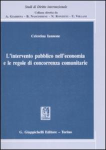 Libro L' intervento pubblico nell'economia e le regole di concorrenza comunitarie Celestina Iannone