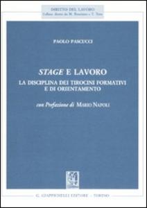 Libro Stage e lavoro. La disciplina dei tirocini formativi e di orientamento Paolo Pascucci