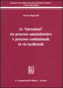 Libro Le «interazioni» tra processo amministrativo e processo costituzionale in via incidentale Nicola Pignatelli