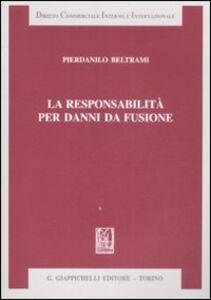 Foto Cover di La responsabilità per danni da fusione, Libro di Pierdanilo Beltrami, edito da Giappichelli