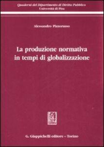 Foto Cover di La produzione normativa in tempi di globalizzazione, Libro di Alessandro Pizzorusso, edito da Giappichelli