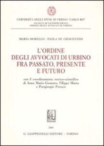 Foto Cover di L' ordine degli avvocati di Urbino fra passato, presente e futuro, Libro di Maria Morello,Paola De Crescentini, edito da Giappichelli