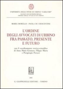 Libro L' ordine degli avvocati di Urbino fra passato, presente e futuro Maria Morello , Paola De Crescentini