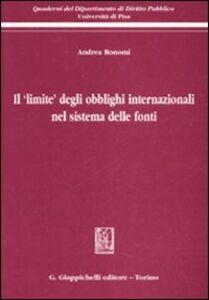 Libro Il «limite» degli obblighi internazionali nel sistema delle fonti Andrea Bonomi