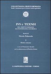 IVS e TEXNH dal diritto romano all'informatica giuridica. Vol. 1: Diritto romano.