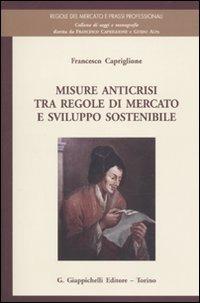 Misure anticrisi tra regole di mercato e sviluppo sostenibile di Francesco Capriglione