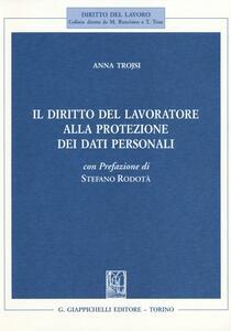 Il diritto del lavoratore alla protezione dei dati personali