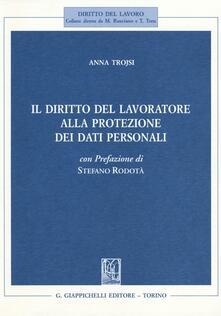 Il diritto del lavoratore alla protezione dei dati personali.pdf