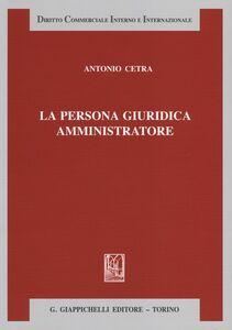 Libro La persona giuridica amministratore Antonio Cetra