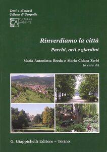 Libro Rinverdiamo la città. Parchi, orti e giardini