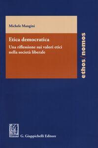 Libro Etica democratica. Una riflessione sui valori etici nella società liberale Michele Mangini