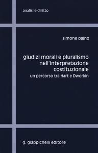 Giudizi morali e pluralismo nell'interpretazione costituzionale. Un percorso tra Hart e Dworkin