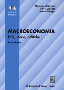 Libro Macroeconomia. Fatti, teorie, politiche Domenico Delli Gatti , Marco Gallegati , Mauro Gallegati