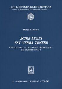 Libro Scire leges est verba tenere. Ricerche sulle competenze grammaticali dei giuristi romani Marco P. Pavese