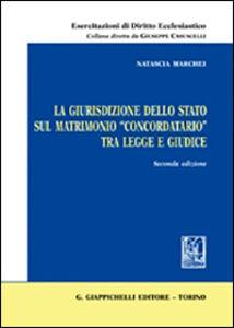 Foto Cover di La giurisdizione dello Stato sul matrimonio «concordatario» tra legge e giudice, Libro di Natascia Marchei, edito da Giappichelli