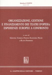 Libro Organizzazione, gestione e finanziamento dei teatri d'opera. Esperienze europee a confronto
