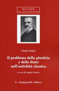 Foto Cover di Il problema della giustizia e dello Stato nell'antichità classica, Libro di Gioele Solari, edito da Giappichelli
