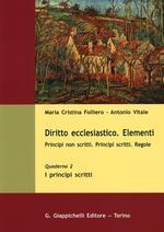 Diritto ecclesiastico. Elementi. Principi non scritti. Principi scritti. Regole. Vol. 2: I principi scritti.
