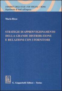 Foto Cover di Strategie di approvvigionamento della grande distribuzione e relazioni con i fornitori, Libro di Mario Risso, edito da Giappichelli