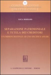 Libro Separazione patrimoniale e tutela dei creditori. I patrimoni destinati ad uno specifico affare Luca Egiziano