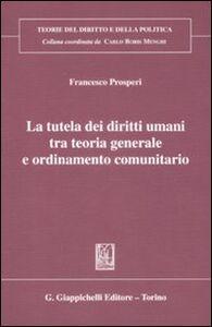 Foto Cover di La tutela dei diritti umani tra teoria generale e ordinameto comunitario, Libro di Francesco Prosperi, edito da Giappichelli