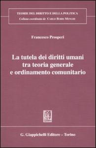 Libro La tutela dei diritti umani tra teoria generale e ordinameto comunitario Francesco Prosperi