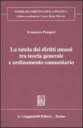 La tutela dei diritti umani tra teoria generale e ordinameto comunitario
