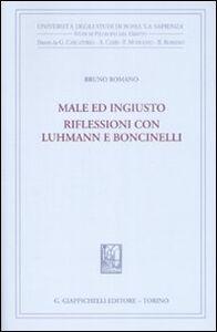 Libro Male ed ingiusto. Riflessioni con Luhmann e Boncinelli Bruno Romano