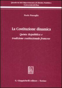 Libro La Costituzione dinamica. Quinta Repubblica e tradizione costituzionale francese Paolo Passaglia