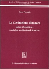 La Costituzione dinamica. Quinta Repubblica e tradizione costituzionale francese