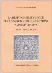 La responsabilità civile per lesercizio della funzione amministrativa. Questioni attuali.pdf