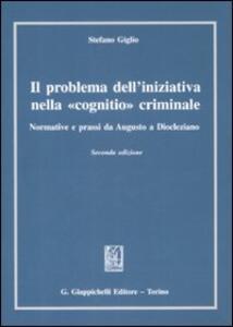 Il problema dell'iniziativa nella «cognitio» criminale. Normative e prassi da Augusto a Diocleziano