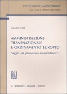 Libro Amministrazione transnazionale e ordinamento europeo. Saggio sul pluralismo amministrativo Luca De Lucia