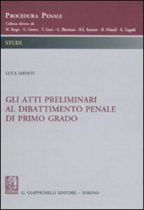 Foto Cover di Gli atti preliminari al dibattimento penale di primo grado, Libro di Luca Iafisco, edito da Giappichelli