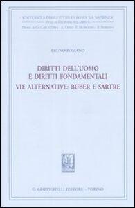 Libro Diritti dell'uomo e diritti fondamentali. Vie alternative. Buber e Sartre Bruno Romano