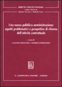 Libro Una nuova pubblica amministrazione: aspetti problematici e prospettive di riforma dell'attività contrattuale