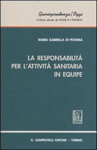 Libro La responsabilità per l'attività sanitaria in equipe M. Gabriella Di Pentima