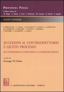 Libro Eccezioni al contraddittorio e giusto processo. Un itinerario attraverso la giurisprudenza