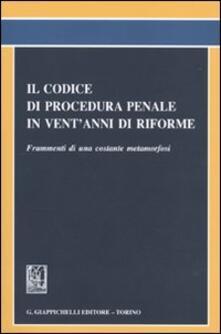 Grandtoureventi.it Il codice di procedura penale in vent'anni di riforme. Frammenti di una costante metamorfosi. Atti del Convegno (Roma, 20 novembre 2008) Image