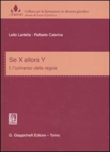 Libro Se x allora y. Vol. 1: L'universo delle regole. Lelio Lantella , Raffaele Caterina